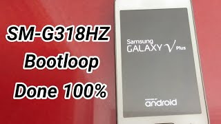 Samsung V Plus [ SM-G318HZ ] Hang Logo / Bootloop Done 100%