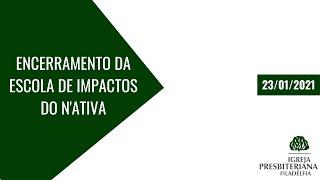 Culto de Encerramento da Escola de Impactos do N'ativa   23/01/2021