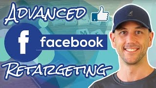 Advanced Facebook Retargeting Audiences: Up Your Facebook Ads Game With Custom Retargeting Audiences