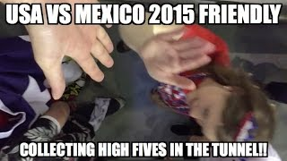 USA vs. Mexico 2015 Friendly - Collecting High Fives in the Tunnel after another 2-0!