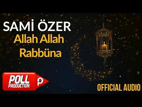 Sami Özer - Allah Allah Rabbüna ( Official Audio )