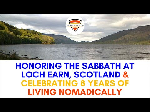 Honoring the Sabbath at Loch Earn, Scotland & Celebrating 8 Years of Living Nomadically