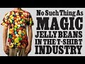 No Magic Jelly Beans In The T shirt Business..