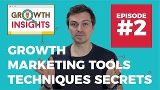Growth Marketing Tools, Techniques & Secrets for 2017 -  Growth Insights #2