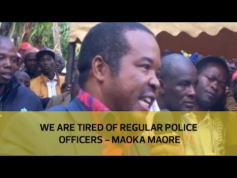 We are tired of regular police officers - Maoka Maore
