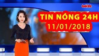 Trực tiếp ⚡ Tin 24h Mới Nhất hôm nay 11/01/2018   Tin nóng nhất 24H