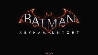 Игра Batman: Arkham Knight (Рыцарь Аркхема) - трейлер. Заключительная часть трилогии про Бэтмена