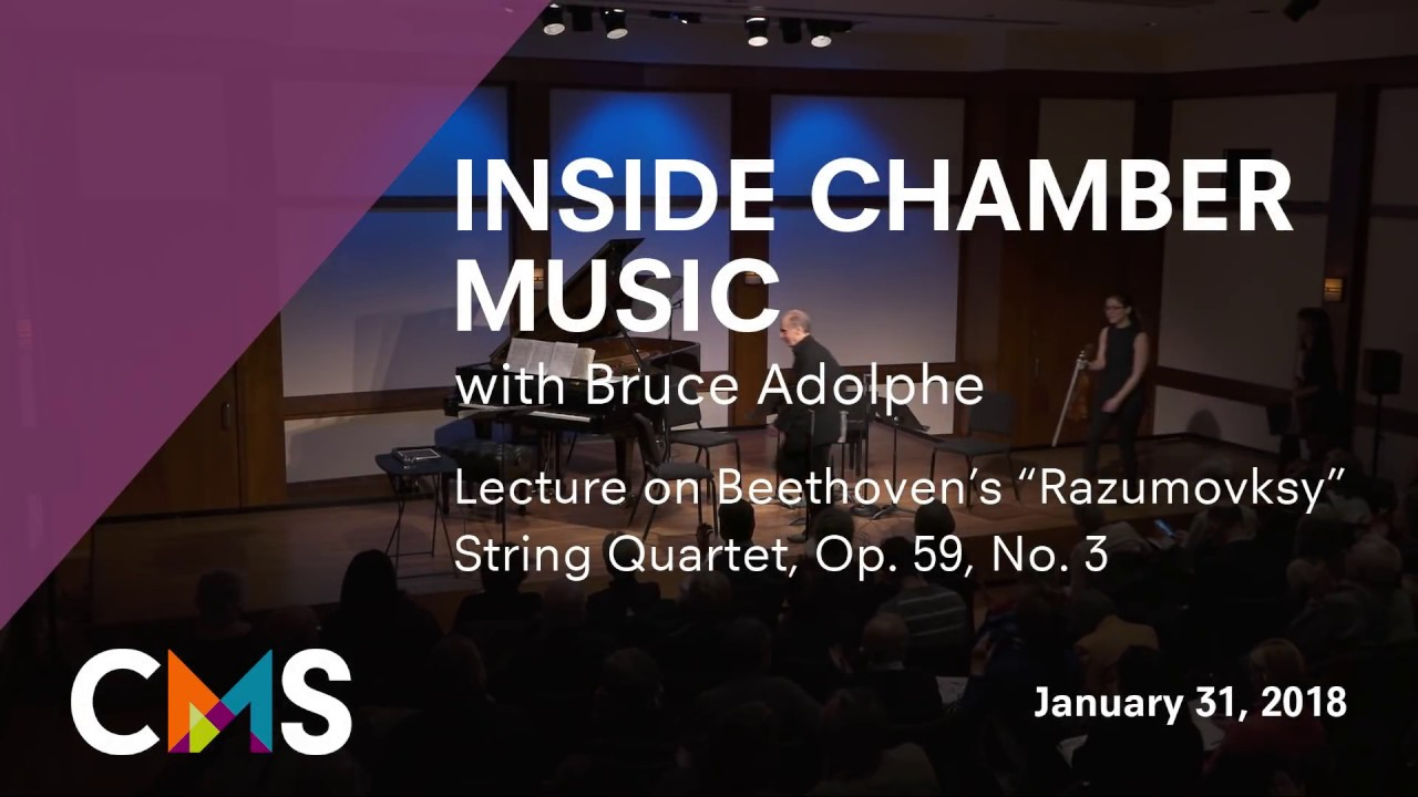 "Inside Chamber Music with Bruce Adolphe: Beethoven's ""Razumovsky"" String Quartet, Op. 59, No. 3"