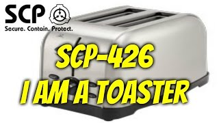 SCP-426 I am a Toaster | Object Class Euclid | Infohazard / Appliance SCP
