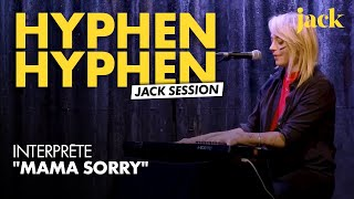 """Jack Session : """"Mama Sorry"""" -  Hyphen Hyphen 