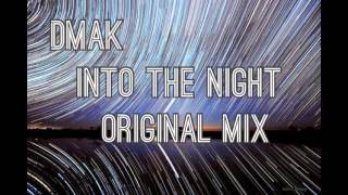 Dmak - Into The Night (Original Mix) OUT NOW