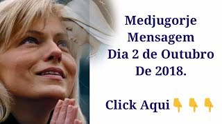 Medjugorje! Mensagem 2 de Outubro de 2018! Compartilhem!