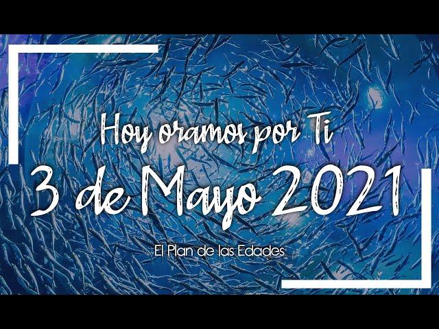 HOY ORAMOS POR TI | MAYO 3 de 2021 |  Oración Devocional | VIDA