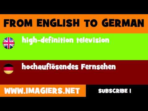 FROM ENGLISH TO GERMAN = high definition television