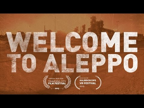 First Ever War Zone in 360° Virtual Reality - Welcome to Aleppo