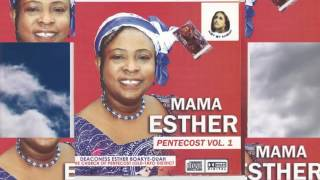 Mama Esther - PENTECOST VOL 1 Latest Twi Gospel Song 2016