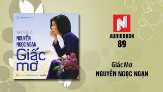 Nguyễn Ngọc Ngạn | Giấc Mơ (Audiobook 89)