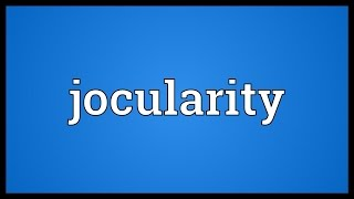 Jocularity Meaning