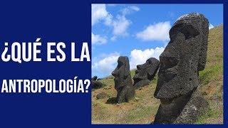 ¿Qué es la Antropología?