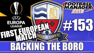 Backing the Boro FM18 | NUNEATON | Part 153 | FIRST EUROPEAN MATCH | Football Manager 2018