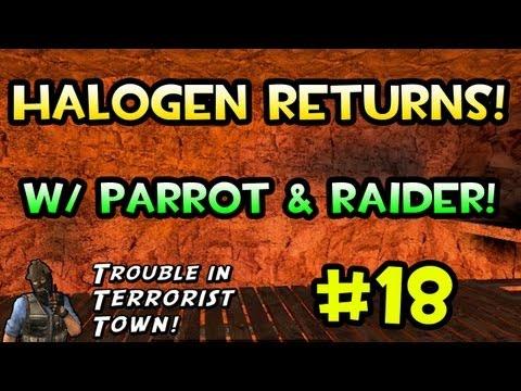 Halogen Returns! (Trouble in Terrorist Town w/ Parrot & Raider)