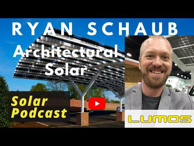 Ryan Schaub - Lumos Solar   Architectural Solar PV   Solar Podcast Ep.111