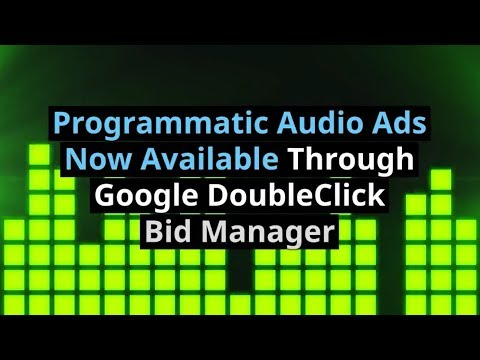 Programmatic Audio Ads Now Available Through Google DoubleClick Bid Manager Mp3
