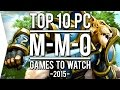 Top 10 PC ►MMO◄ Games to Watch in 2015!