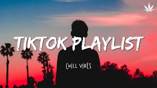 Download Tiktok songs playlist that is actually good ~ Chillvibes 🎶 Tik Tok English Songs #2