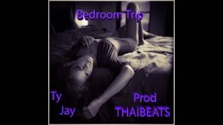 Bedroom Trip - Ty Jay (Prod THAIBEATS)