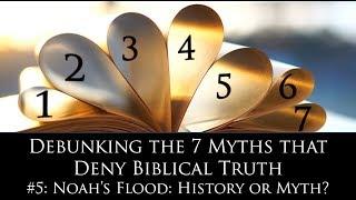 "Noah's Flood - History or Myth? (""Debunking the 7 Myths that Deny Biblical Truth"" Series)"