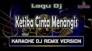 Download Lagu Dj Ketika Cinta Menangis | Dj Karaoke TikTok mp3