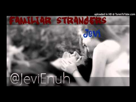 Jevi - Familiar Strangers (Unmastered) [J.Cole - Show me something]