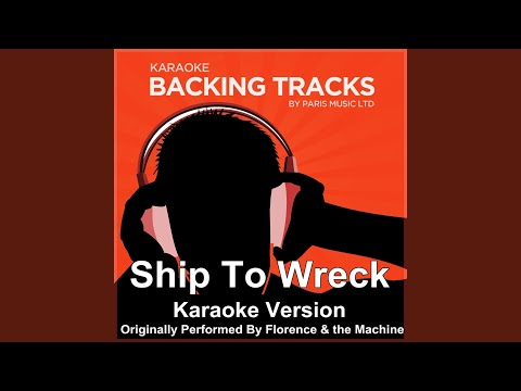 Ship To Wreck (Originally Performed By Florence & the Machine) (Karaoke Version)