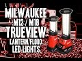 Milwaukee M12/M18 TRUEVIEW LED Lantern/Flood Lights - 2363 / 2362