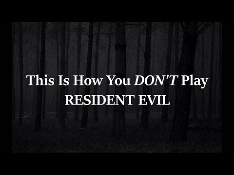 This is how you DON'T play Resident Evil