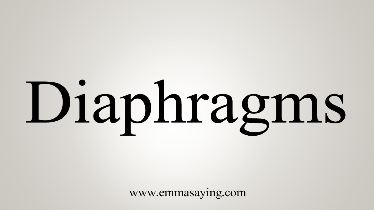 How To Say Diaphragms