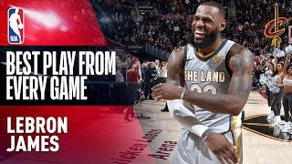 LeBron James' BEST PLAY from EVERY GAME (2017-2018)