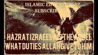 HAZRAT IZRAEEL A.S THE ANGEL WHAT DUTIES ALLAH GIVE TO HIM? BEST BAYAN