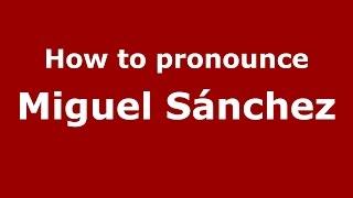 How to pronounce Miguel Sánchez (Spanish/Argentina) - PronounceNames.com