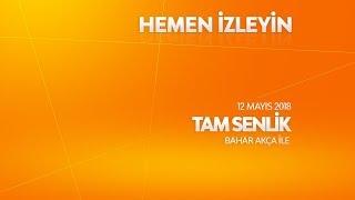 Tam Senlik 12 Mayıs 2018