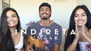 Baixar Indireta - Um44k (Pedro Mendes part. Carol e Vitoria Marcilio)