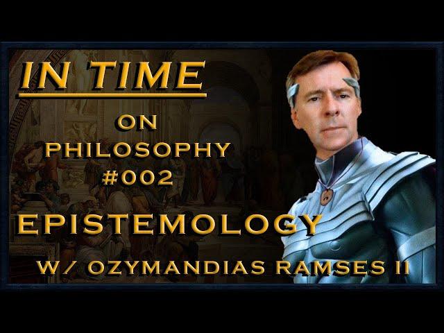 On Philosophy: 002 Epistemology