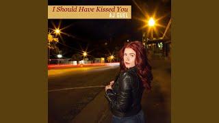 I Should Have Kissed You