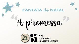 Cantata de Natal : A Promessa #ipjc