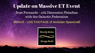 Update on ET Event from the Galactic Federation - PLUS Live Footage of two Arcturian Spacecraft