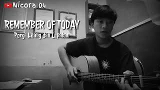 Download Remember Of Today _ Pergi Hilang dan Lupakan (Cover By Nicora)