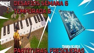 DESAFIOS SEMANA 6 TEMPORADA 6 FORTNITE COLOCA FRESQUERAS ENCUENTRA PARTITURAS ATERRIZAJES Y COFRES