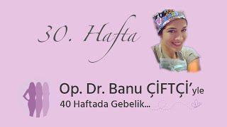 Op. Dr. Banu Çiftçi'yle 40 Haftada Gebelik - 30.Hafta
