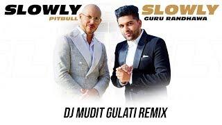 Slowly Slowly (Remix) | DJ Mudit Gulati | Guru Randhawa Ft  Pitbull